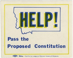 """Bumper Sticker: Reads """"Help! Pass the Proposed Constitution. Paid for by League of Women Voters of Missoula. The word Help is inside a shape that looks like the State of Montana. Also displays union bug"""