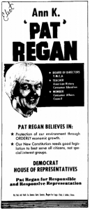 """Newspaper Ad : """"Elect Anne K. """"Pat"""" Regan. Pat Regan Believes In: Protection of our environment through ORDERLY economic growth. Our New Constitution needs good legilation to best serve all citizens, not special interest groups. Democrat. House of Representatives. Pat Regan for Responsible and Responsive Representation."""